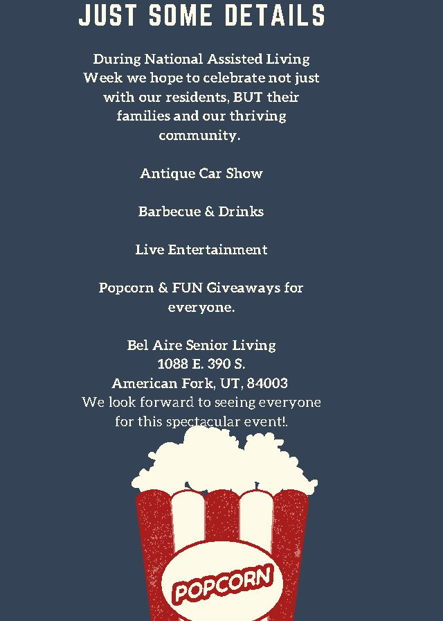 BRING OUT THE POPCORN FOR !  Bel Aire Senior Living's Car Show & BBQ SEPT. 12. 2019 – 4 PM – 8:30 PM  Please come grab some delicious barbecue, celebrate our residents, enjoy live music, and admire antique cars during National Assisted Living Week.  JUST SOME DETAILS  During National Assisted Living Week we hope to celebrate not just with our residents, BUT their families and our thriving community.  Antique Car Show  Barbecue & Drinks  Live Entertainment  Activities for kids & all ages Popcorn & FUN prizes for everyone! Bel Aire Senior Living 1088 E. 390 S. American Fork, UT, 84003  We look forward to seeing everyone for this spectacular event!.